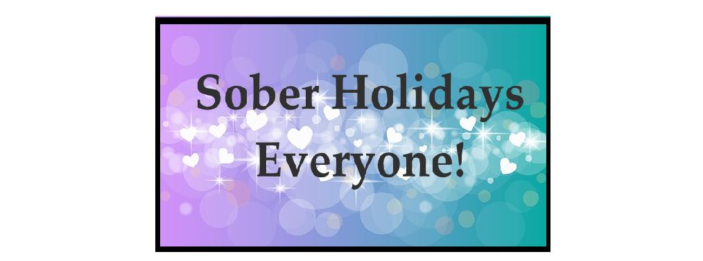 Sober Holidays Everyone!