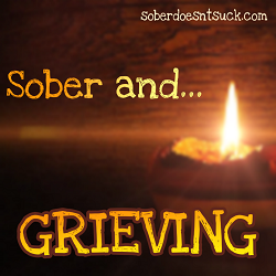 Sober and Grieving