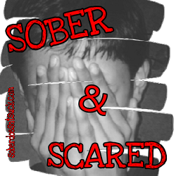 Sober and Scared