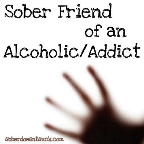 Sober Friend of an Alcoholic/Addict